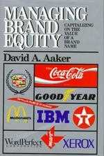 Managing brand equity : capitalizing on the value of a brand name