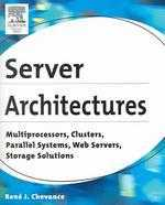 Server architectures : multiprocessors, clusters, parallel systems, Web servers, and storage solutions
