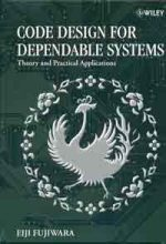 Code design for dependable systems : theory and practical applications