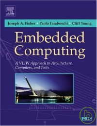 Embedded computing :  a VLIW approach to architecture, compilers and tools /