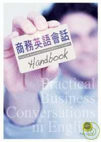 商務英語會話Handbook =  Practical business conversation inEnglish handbook /