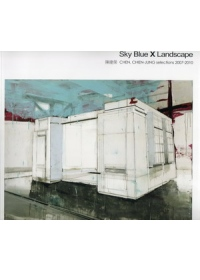 Sky blue X landscape :  陳建榮Chen,Chien-Jung selection 2007-2010 /