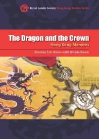 The Dragon and the Crown: Hong Kong Memoirs