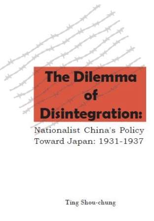 The Dilemma of Disintegration: Nationalist China's Policy Toward Japan, 1931-1937