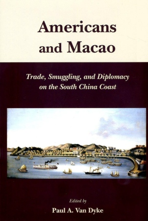 Americans and Macao:Trade, Smuggling, and Diplomacy on the South China Coast