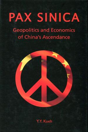 Pax Sinica:Geopolitics and Economics of China's Ascendance