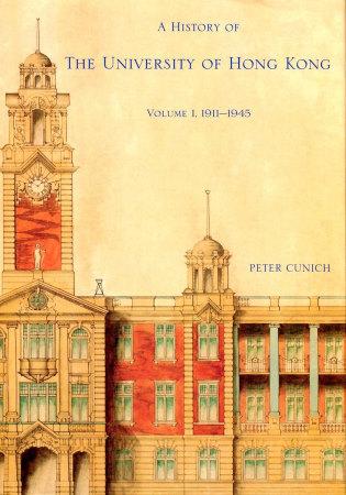 A History of The University of Hong Kong:Volume 1, 1911-1945