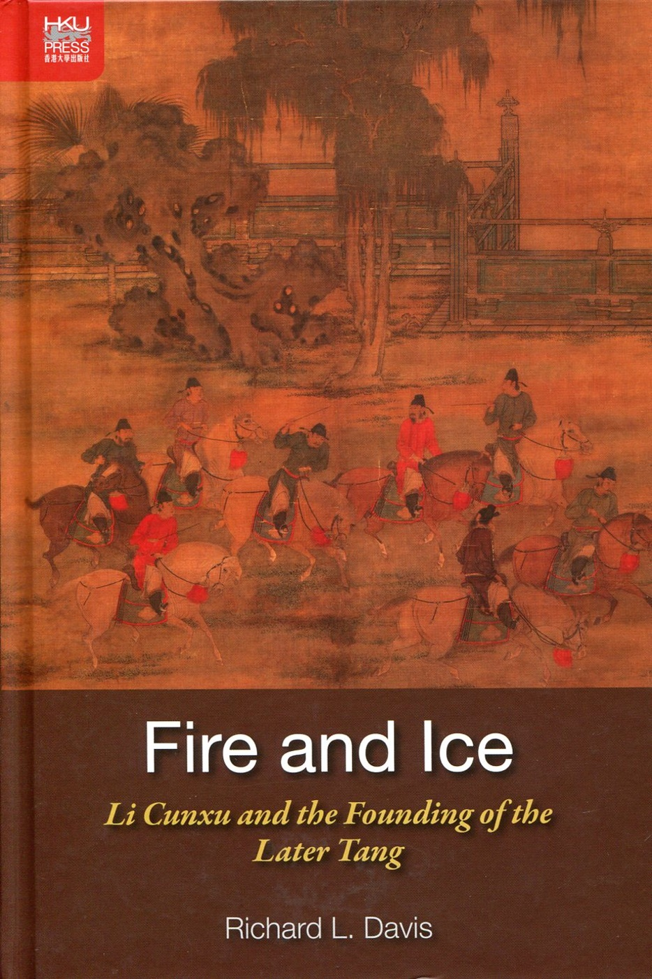 Fire and Ice:Li Cunxu and the Founding of the Later Tang