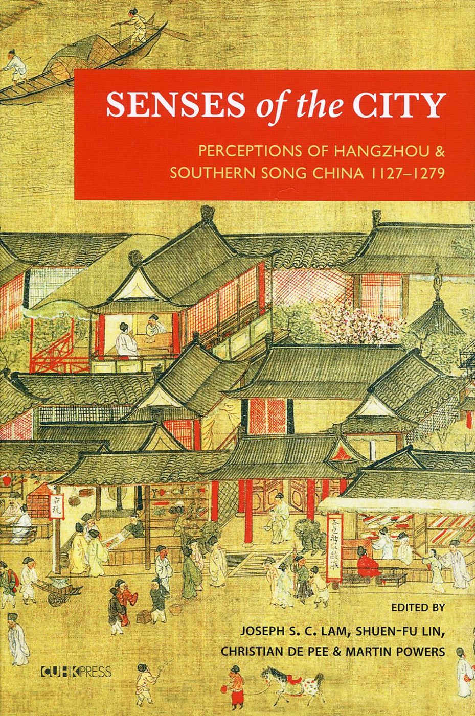 Senses of the City:Perceptions of Hangzhou & Southern Song China 1127-1279