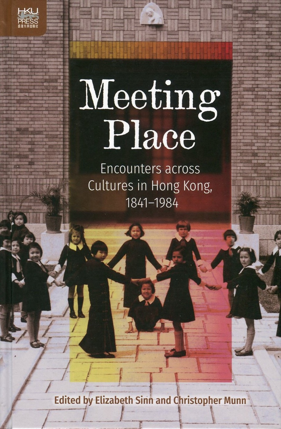 Meeting Place:Encounters across Cultures in Hong Kong, 1841-1984