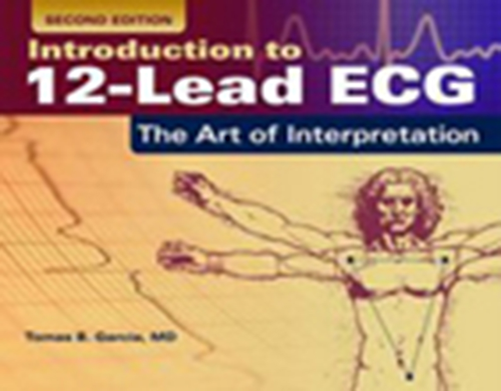Introduction to 12-Lead ECG: The Art of Interpretation, 2/e