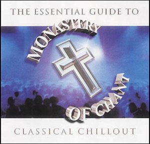 Monastery of Chant:The Essential Guide to Cla