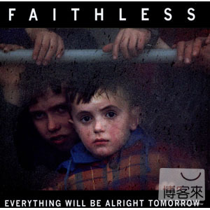 Faithless  Everything Will Be Alright Tomorro
