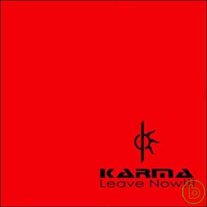 Karma  Leave Now^!^!^!