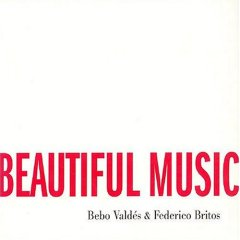 Bebo Valdes  We Could Make Such Beautiful Mus