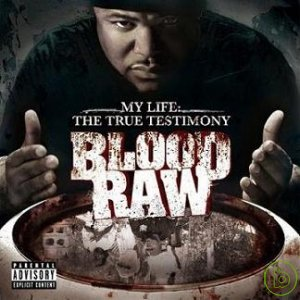 Blood Raw  My Life: The True Testimony