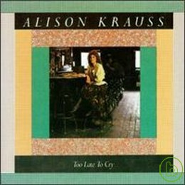 Alison Krauss  Union Station  Too Late to Cry