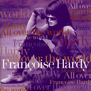 Francoise Hardy  All over the World