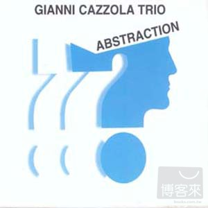 Gianni Cazzola Trio  Abstraction