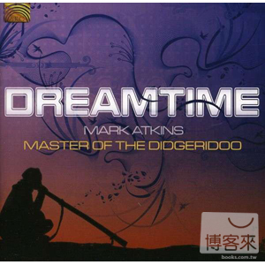 Dreamtime Mark Atkings Master Of The Didgerid