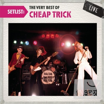 Cheap Trick  Setlist: The Very Best Of Cheap