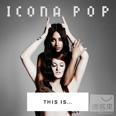 Icona Pop  This Is… Icona Pop