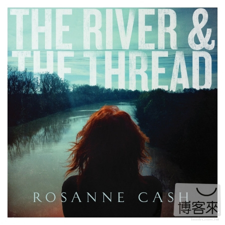 Rosanne Cash  The River  The Thread