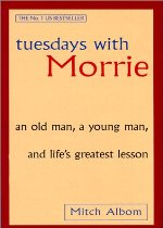Tuesdays with Morrie : an old man, a young man, and life
