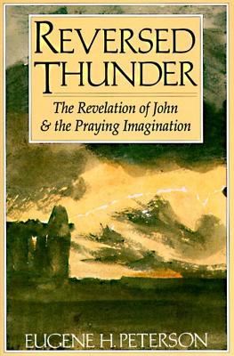 Reversed Thunder: The Revelation of John and the Praying Imagination