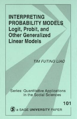 Interpreting probability models :  logit, probit, and other generalized linear models /