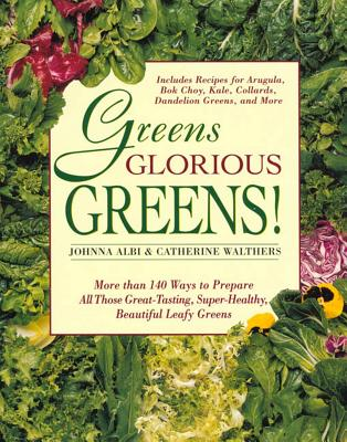 Greens Glorious Greens^!: More Than 140 Ways