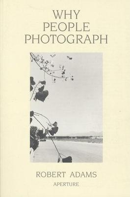 Why People Photograph: Selected Essays and Reviews