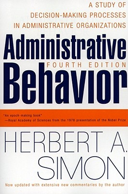 Administrative behavior :  a study of decision-making processes in administrative organizations /