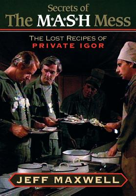 Secrets of the M.A.S.H Mess: The Lost Recipes