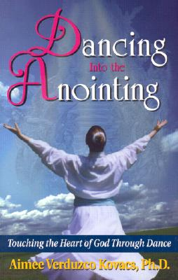 Dancing into the Anointing: Touching the Hear