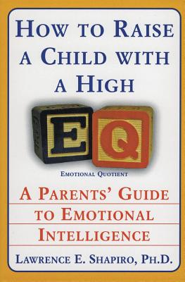 How to Raise a Child With a High EQ: A Parent's Guide to Emotional Intelligence