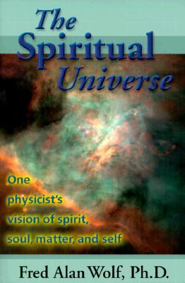 The Spiritual Universe: One Physicists Vision