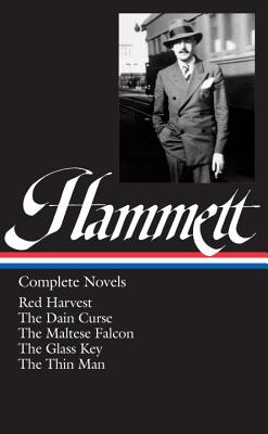Dashiell Hammett: Complete Novels Red Harvest, the Dain Curse, the Maltese Falcon, the Glass Key, the Thin Man