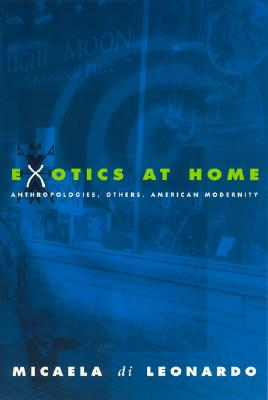 Exotics at Home: Anthropologies, Others, American Modernity