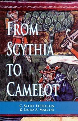 From Scythia to Camelot: A Radical Reassessment of the Legends of King Arthur, the Knights of the Round Table, and the Holy Grai