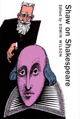 Shaw on Shakespeare: An Anthology of Bernard