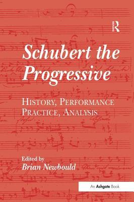 Schubert the progressive :  history, performance practice, analysis /