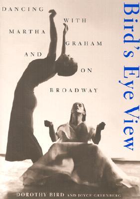 Bird's Eye View: Dancing With Martha Graham a