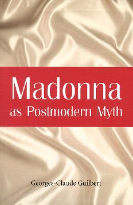 Madonna As Postmodern Myth: How One Star's Se