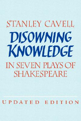 Disowning Knowledge: In Seven Plays of Shakes