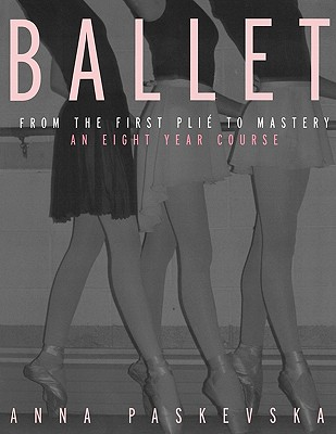 Ballet: From the First Plie to Mastery an Eig