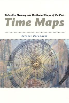 Time maps : collective memory and the social shape of the past /