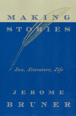 Making stories :  law, literature, life /