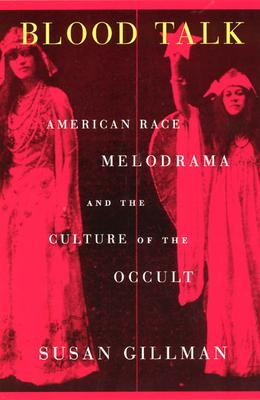 Blood Talk: American Race Melodrama and the Culture of the Occult