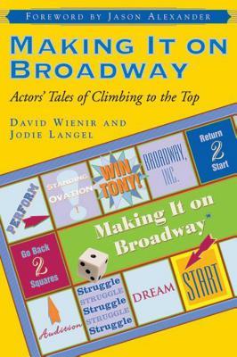 Making It on Broadway: Actors' Tales of Climb